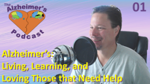 #001: Alzheimer's: Living, Learning, and Loving Those that Need Help