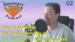 #002: How to Maximize the Healing Benefits of the Outdoors in Alzheimer's Care