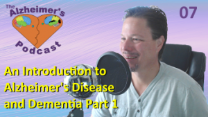 #007: An Introduction to Alzheimer's Disease and Dementia Part 1