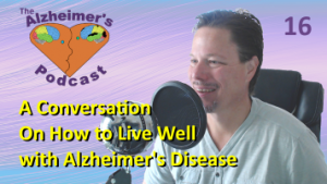 Mike Good hosting episode 16 of the The Alzheimer's Podcast