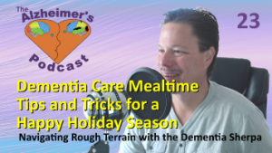 #023: Dementia Care Mealtime Tips and Tricks for a Happy Holiday Season