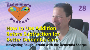 #028: How to Use Addition Before Subtraction for Better Dementia Care