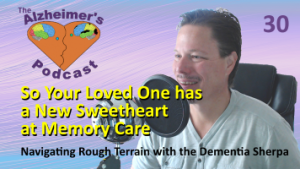 #030: So Your Loved One has a New Sweetheart at Memory Care