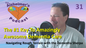 #031: The #1 Key To Amazingly Awesome Dementia Care