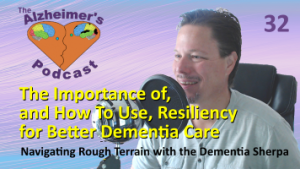 #032: The Importance of, and How To Use, Resiliency for Better Dementia Care