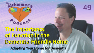 #049: The Importance of Function in the Dementia Friendly Home