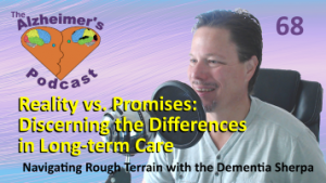 #068: Reality vs. Promises: Discerning the Differences in Long-term Care