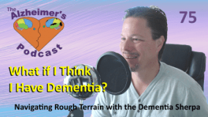 Mike Good hosting episode 75 of The Alzheimer's Podcast